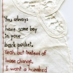 """Back Pocket."" 2012. Embroidery on antique fabric with lace. 5x3"". $180. ""You always have some boy in your back pocket."" ""Yeah, but instead of loose change, I want a hundred dollar bill."""