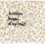 """Brooklyn: breaker of my heart."" Part of the Brooklyn Love Exchange (my first piece for the project). 2011. Embroidery on fabric. 3.7 x 3"". In a private collection"
