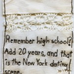 """High School"" 2012. Embroidery on antique fabric with lace. 3.7x2.5"". $180. ""Remember high school? Add 20 years and that is the New York dating scene."""