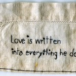 """Love is written into everything he does."" 2012. Embroidery on fabric. 2.5x4.25"". $180."