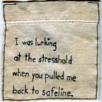 """I was lurking at the stresshold when you pulled me back to safeline."" 2012. Embroidery on fabric with invented lexicon, inspired by a literary reading. 3.25x3"". $180."