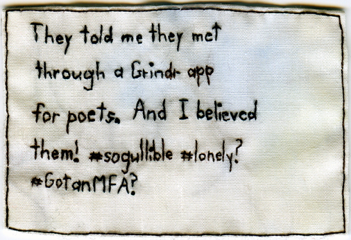 """Grindr Poets."" 2012. Embroidery on fabric inspired by ""Keep This Bag Away from Children"" literary reading @ 61 Local."