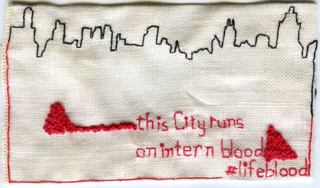 """This City runs on intern blood"" #lifeblood. Embroidery on fabric. 2013. 2.5"" x 4.25"". Text from @postcunk"