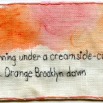 """Orange Brooklyn - Running under a creamsicle-colored sky."" 2013. Embroidery and watercolor on fabric. 2.7"" x 4.25"". Text by @EmbroideryPoems"