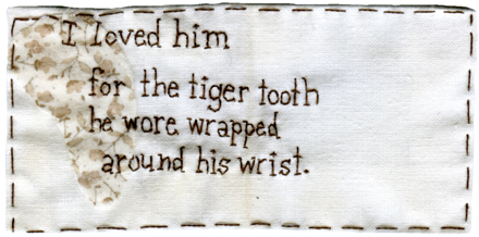"""I loved him for the tiger tooth he wore wrapped around his wrist."" Text by @candylecoque aka Angela Meyer. Embroidery and appliqué by Iviva Olenick. 2013."