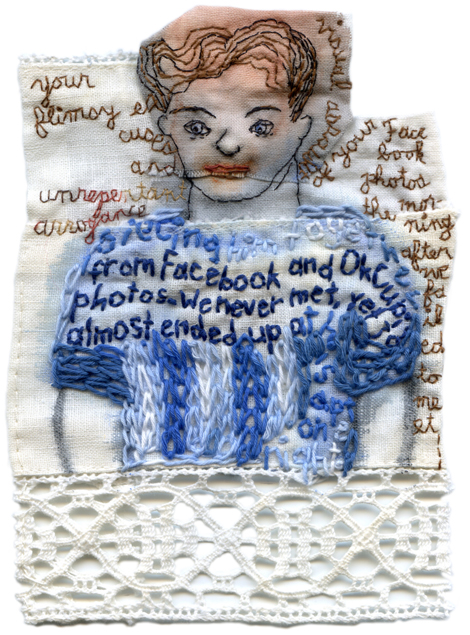 """Unrepentant Social Media."" 2013. Embroidery, watercolor and fabric collage. 6.25"" x 4.25"". $400"